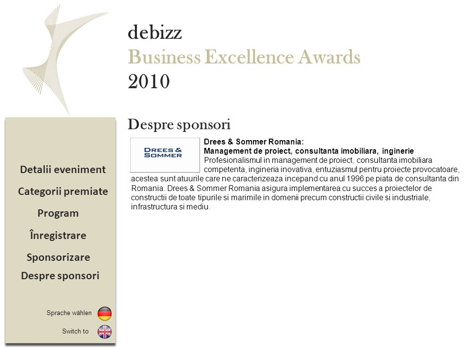 Sponsorizare Înregistrare Program Detalii eveniment debizz Business Excellence Awards 2010 Categorii premiate Despre sponsori Switch to Sprache wählen