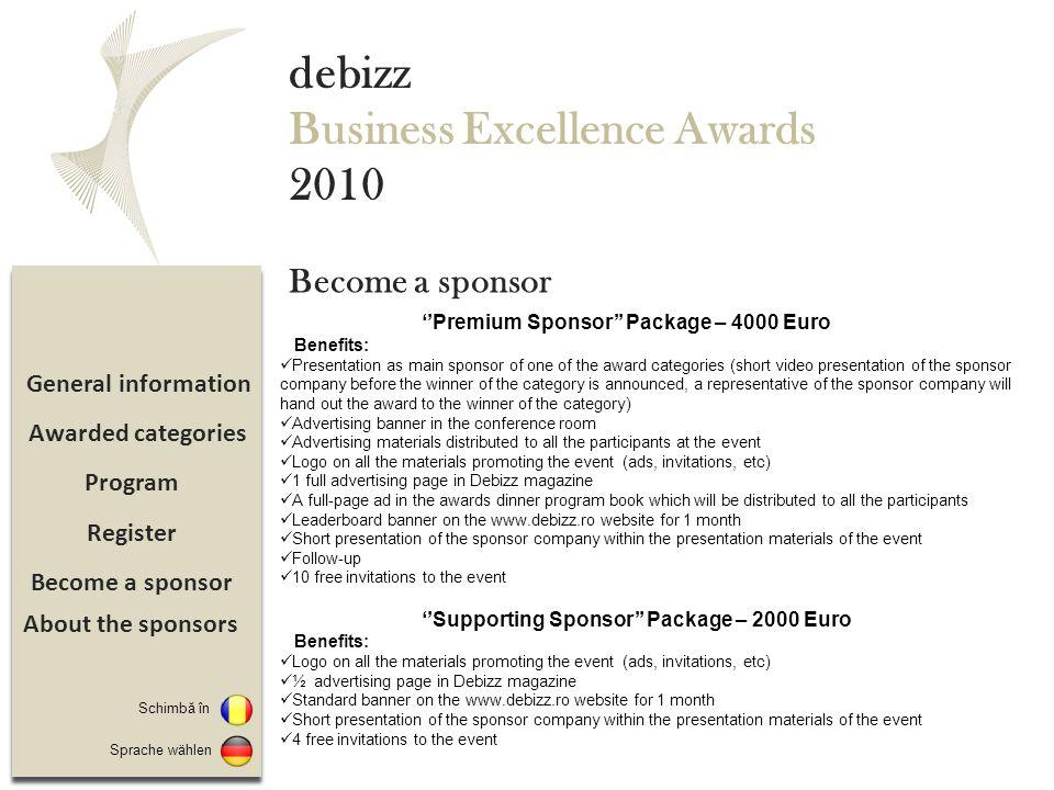 Sponsorizare Înregistrare Program Detalii eveniment debizz Business Excellence Awards 2010 Taxă de participare: 150 Euro + TVA – 2 invitatii Pentru confirmări, vă rugăm sa ne contactaţi la adresa de e-mail: oana.manolache@debizz.ro sau la numarul de telefon 021 231 08 07.