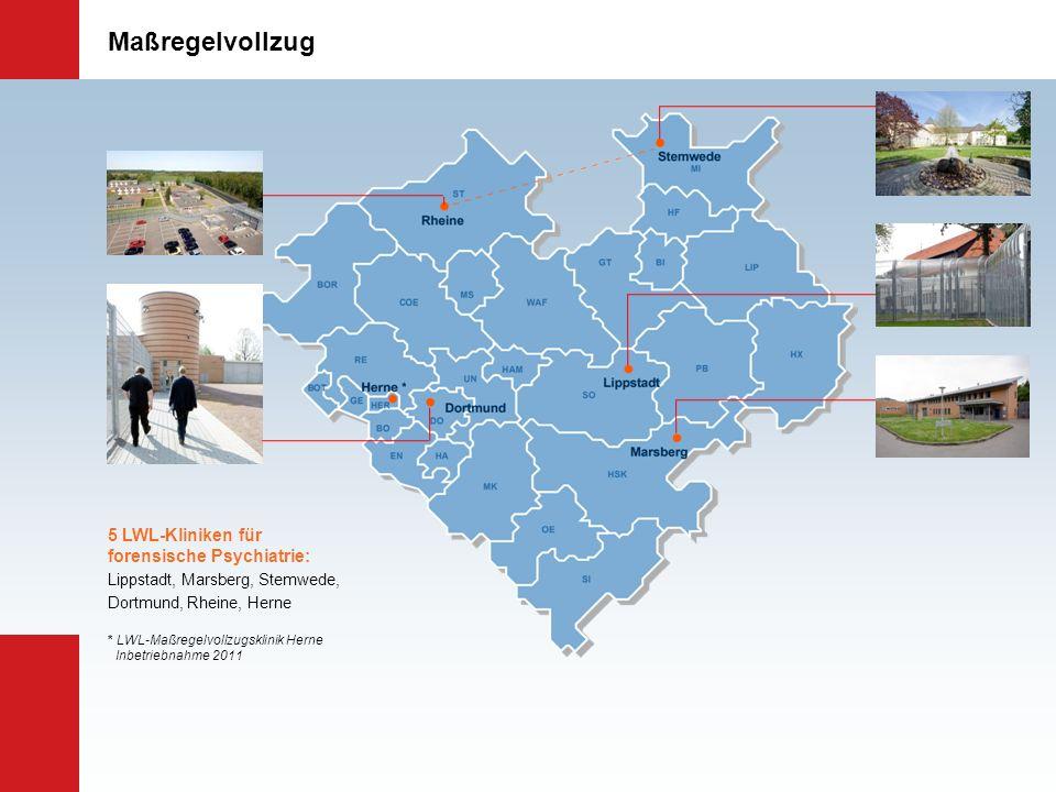 Maßregelvollzug 5 LWL-Kliniken für forensische Psychiatrie: Lippstadt, Marsberg, Stemwede, Dortmund, Rheine, Herne * LWL-Maßregelvollzugsklinik Herne