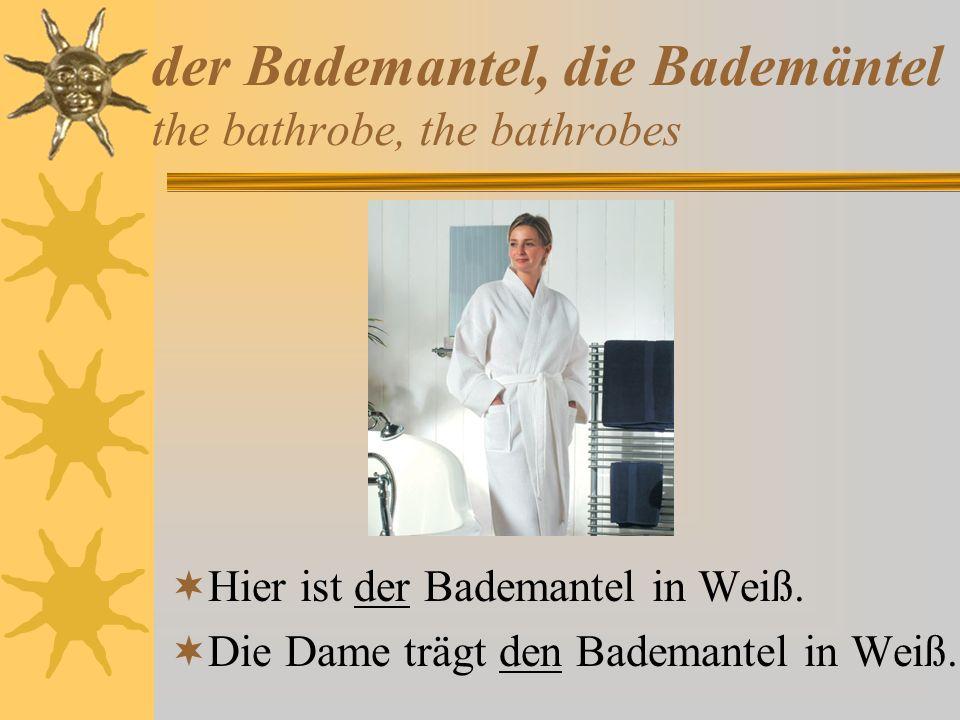 der Bademantel, die Bademäntel the bathrobe, the bathrobes Hier ist der Bademantel in Weiß. Die Dame trägt den Bademantel in Weiß.