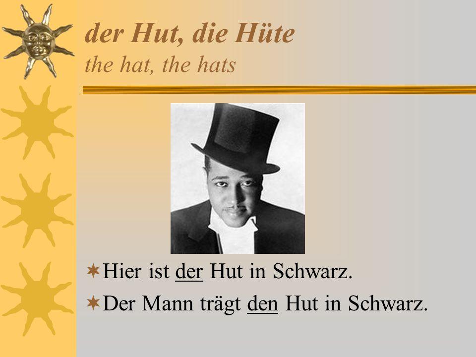 der Hut, die Hüte the hat, the hats Hier ist der Hut in Schwarz. Der Mann trägt den Hut in Schwarz.