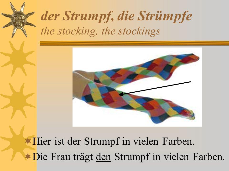der Strumpf, die Strümpfe the stocking, the stockings Hier ist der Strumpf in vielen Farben. Die Frau trägt den Strumpf in vielen Farben.