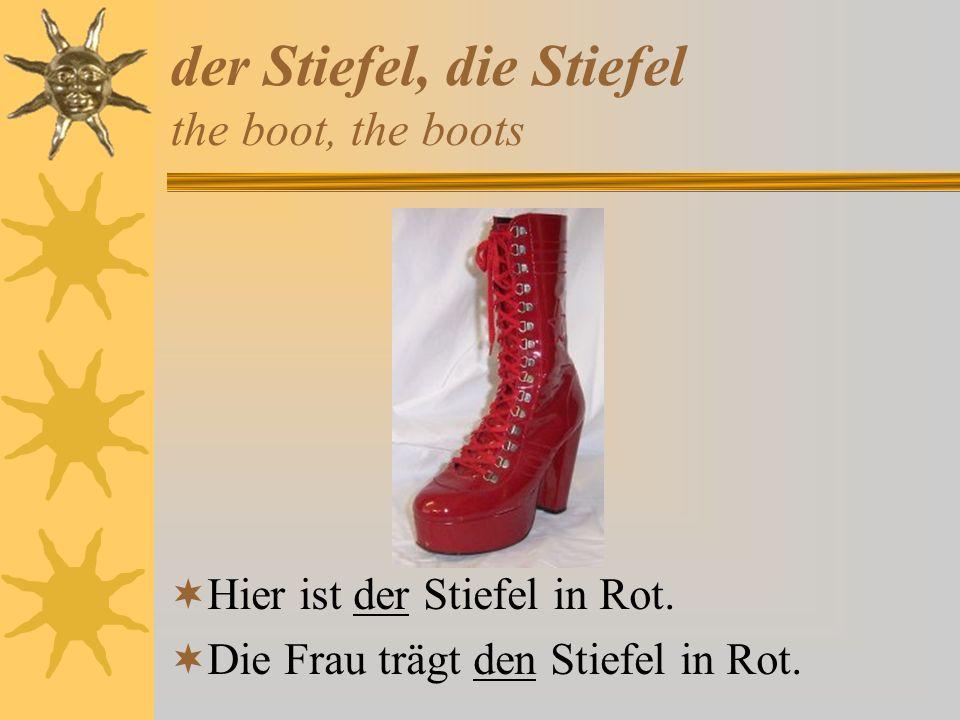 der Stiefel, die Stiefel the boot, the boots Hier ist der Stiefel in Rot. Die Frau trägt den Stiefel in Rot.