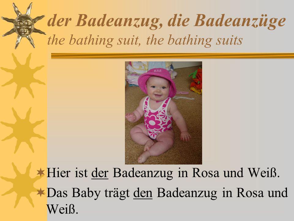 der Badeanzug, die Badeanzüge the bathing suit, the bathing suits Hier ist der Badeanzug in Rosa und Weiß. Das Baby trägt den Badeanzug in Rosa und We
