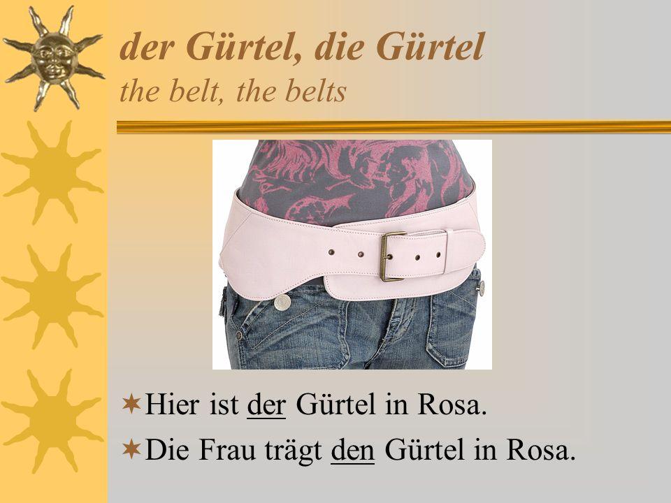 der Gürtel, die Gürtel the belt, the belts Hier ist der Gürtel in Rosa. Die Frau trägt den Gürtel in Rosa.