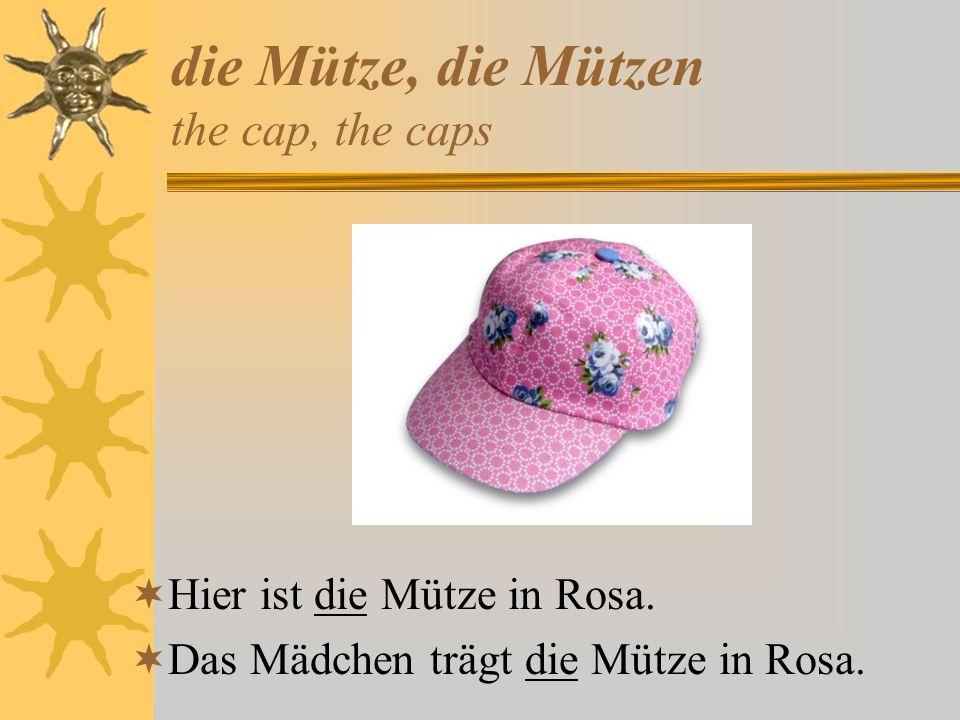 die Mütze, die Mützen the cap, the caps Hier ist die Mütze in Rosa. Das Mädchen trägt die Mütze in Rosa.
