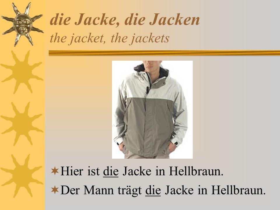 die Jacke, die Jacken the jacket, the jackets Hier ist die Jacke in Hellbraun. Der Mann trägt die Jacke in Hellbraun.