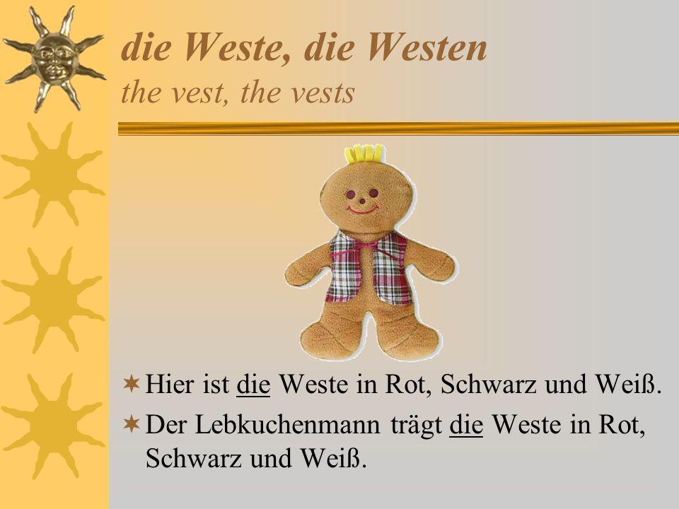 die Weste, die Westen the vest, the vests Hier ist die Weste in Rot, Schwarz und Weiß. Der Lebkuchenmann trägt die Weste in Rot, Schwarz und Weiß.