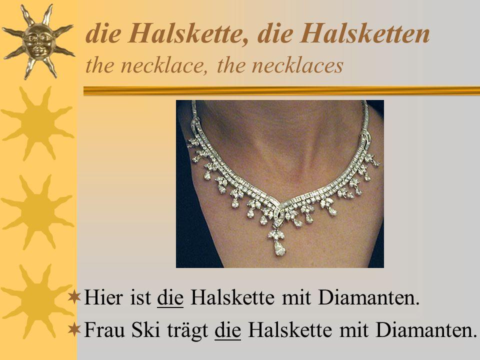 die Halskette, die Halsketten the necklace, the necklaces Hier ist die Halskette mit Diamanten. Frau Ski trägt die Halskette mit Diamanten.