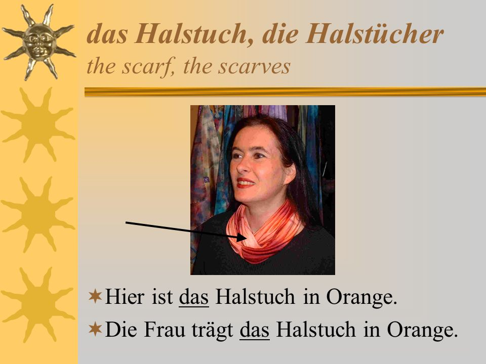 das Halstuch, die Halstücher the scarf, the scarves Hier ist das Halstuch in Orange. Die Frau trägt das Halstuch in Orange.