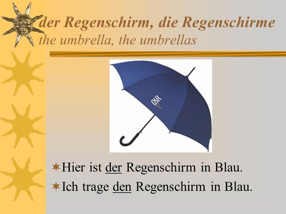 der Regenschirm, die Regenschirme the umbrella, the umbrellas Hier ist der Regenschirm in Blau. Ich trage den Regenschirm in Blau.