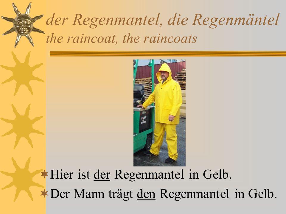 der Regenmantel, die Regenmäntel the raincoat, the raincoats Hier ist der Regenmantel in Gelb. Der Mann trägt den Regenmantel in Gelb.