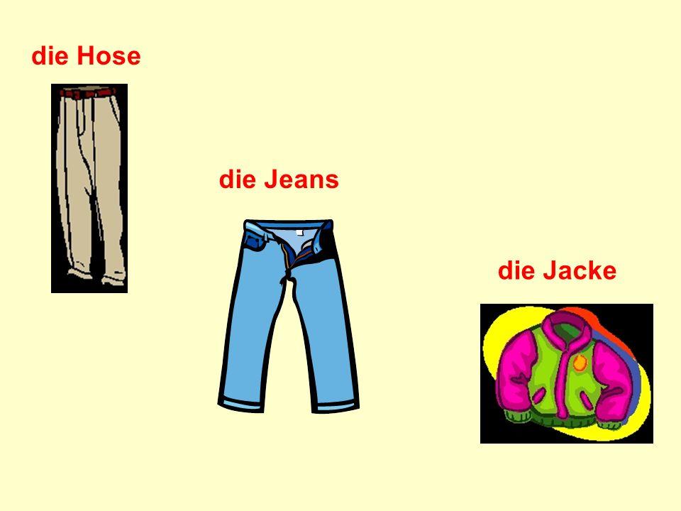 die Hose die Jeans die Jacke