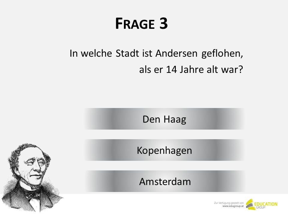 F RAGE 3 Den Haag In welche Stadt ist Andersen geflohen, als er 14 Jahre alt war.