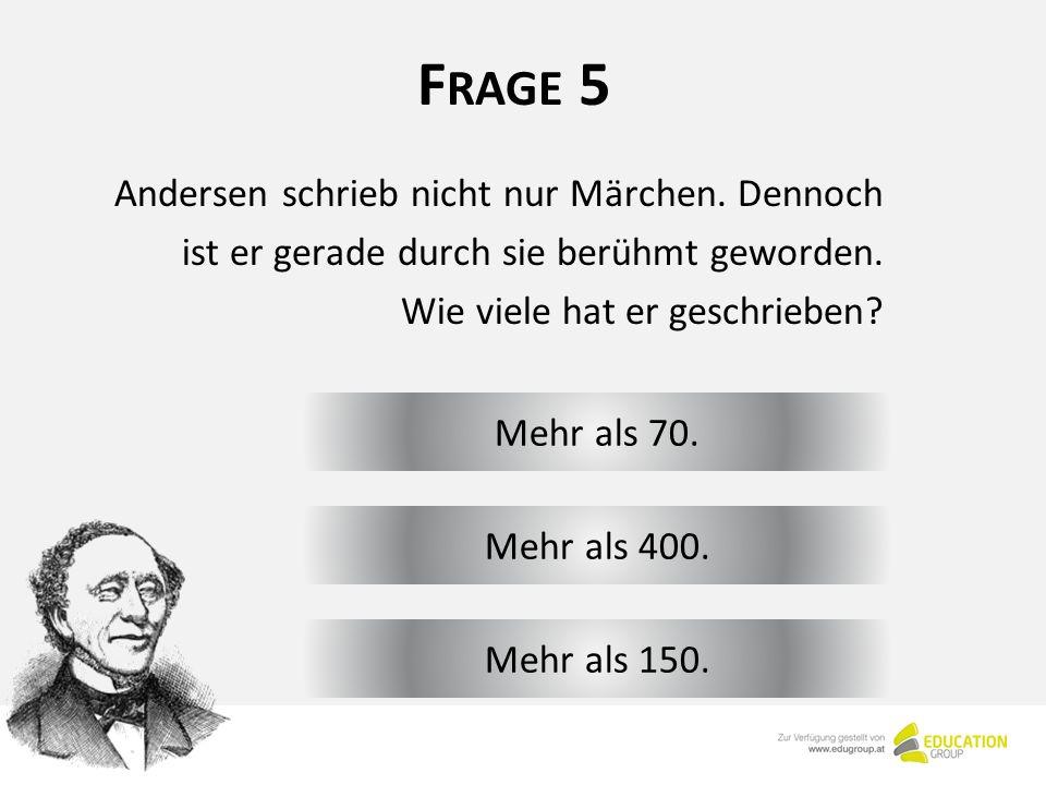 F RAGE 5 Mehr als 70. Andersen schrieb nicht nur Märchen.