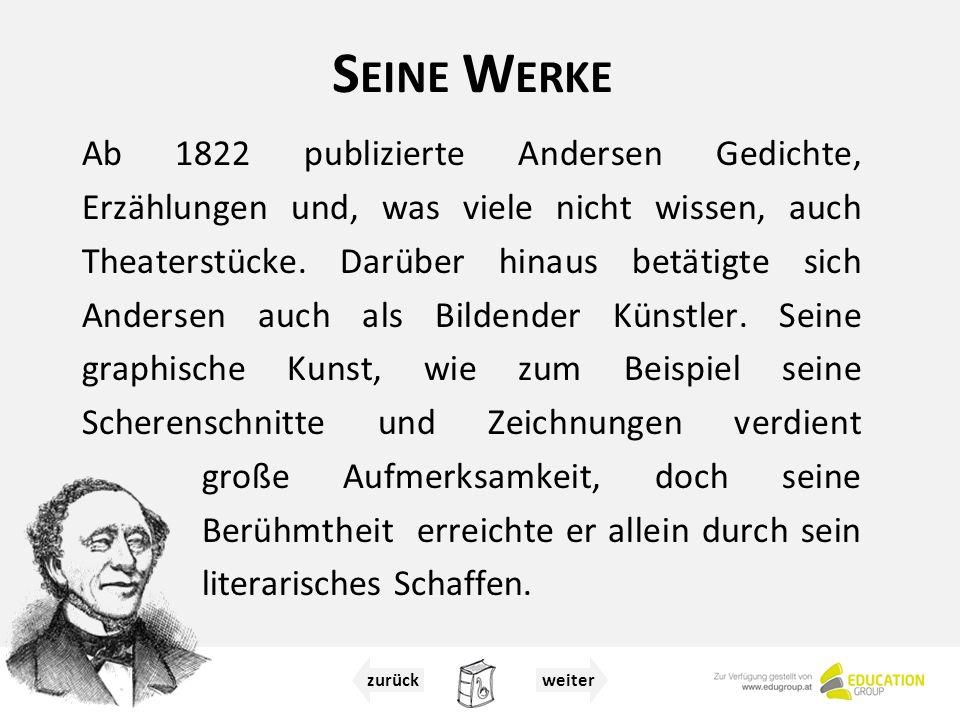 S EINE W ERKE Ab 1822 publizierte Andersen Gedichte, Erzählungen und, was viele nicht wissen, auch Theaterstücke.