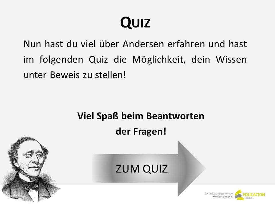 Q UIZ Nun hast du viel über Andersen erfahren und hast im folgenden Quiz die Möglichkeit, dein Wissen unter Beweis zu stellen.