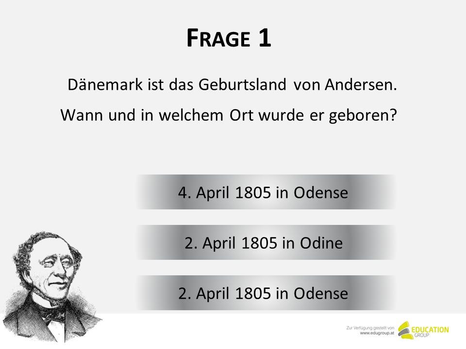 F RAGE 1 4. April 1805 in Odense Dänemark ist das Geburtsland von Andersen.