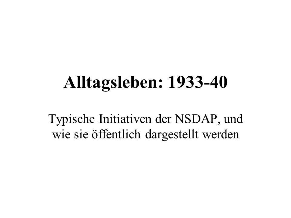 Alltagsleben: 1933-40 Typische Initiativen der NSDAP, und wie sie öffentlich dargestellt werden