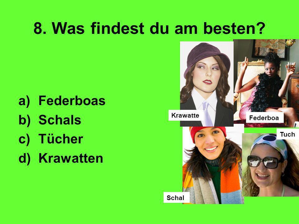 8. Was findest du am besten? a)Federboas b)Schals c)Tücher d)Krawatten Krawatte Federboa Schal Tuch