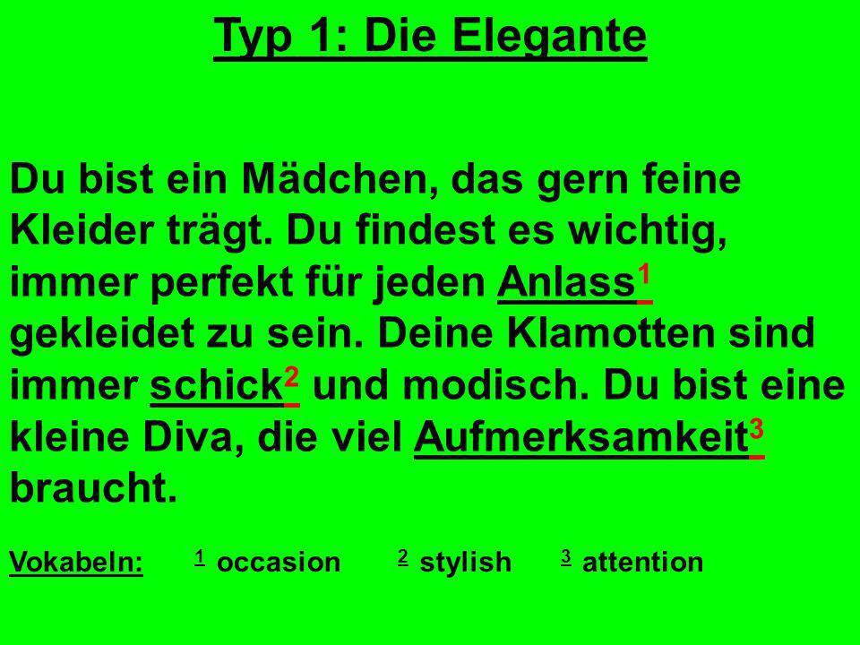 Typ 1: Die Elegante Du bist ein Mädchen, das gern feine Kleider trägt.
