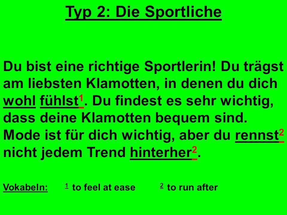 Typ 2: Die Sportliche Du bist eine richtige Sportlerin.
