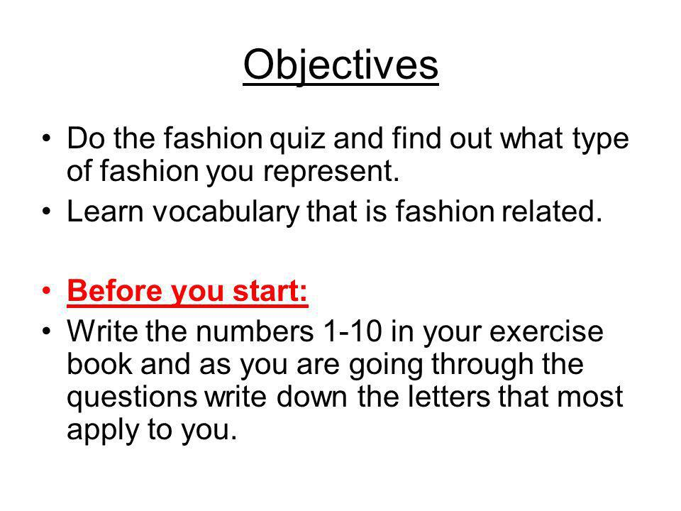 Objectives Do the fashion quiz and find out what type of fashion you represent.