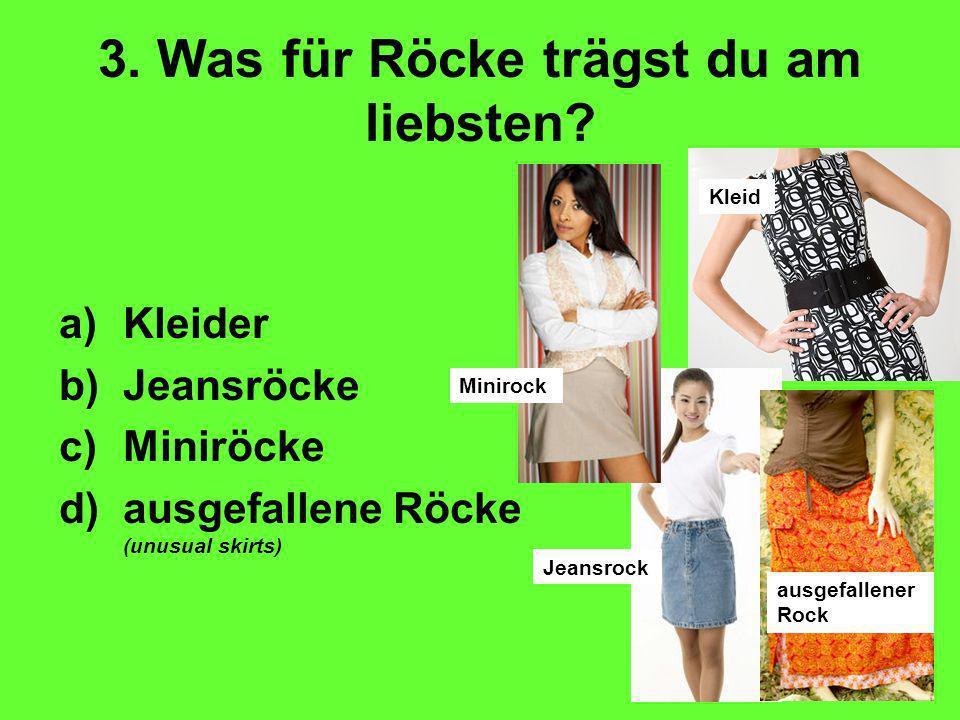 3. Was für Röcke trägst du am liebsten.