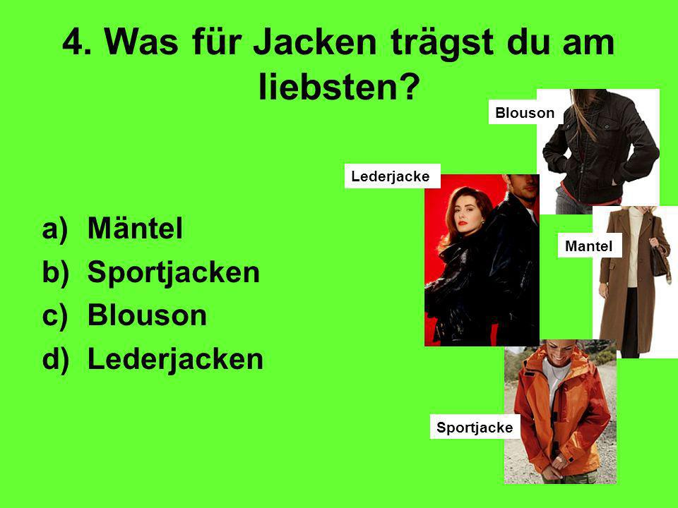 4. Was für Jacken trägst du am liebsten.