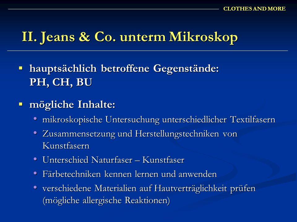CLOTHES AND MORE II. Jeans & Co. unterm Mikroskop II. Jeans & Co. unterm Mikroskop hauptsächlich betroffene Gegenstände: PH, CH, BU hauptsächlich betr