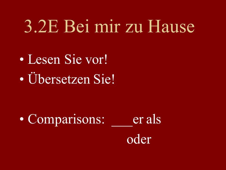 3.2E Bei mir zu Hause Lesen Sie vor! Übersetzen Sie! Comparisons: ___er als oder
