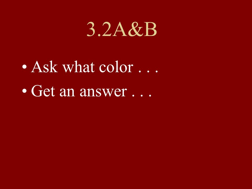 3.2A&B Ask what color... Get an answer...