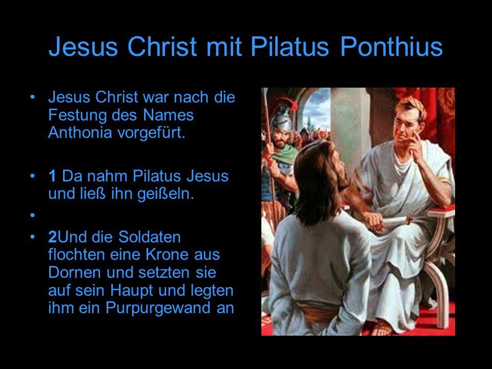 Jesus Christ mit Pilatus Ponthius Jesus Christ war nach die Festung des Names Anthonia vorgefürt. 1 Da nahm Pilatus Jesus und ließ ihn geißeln. 2Und d