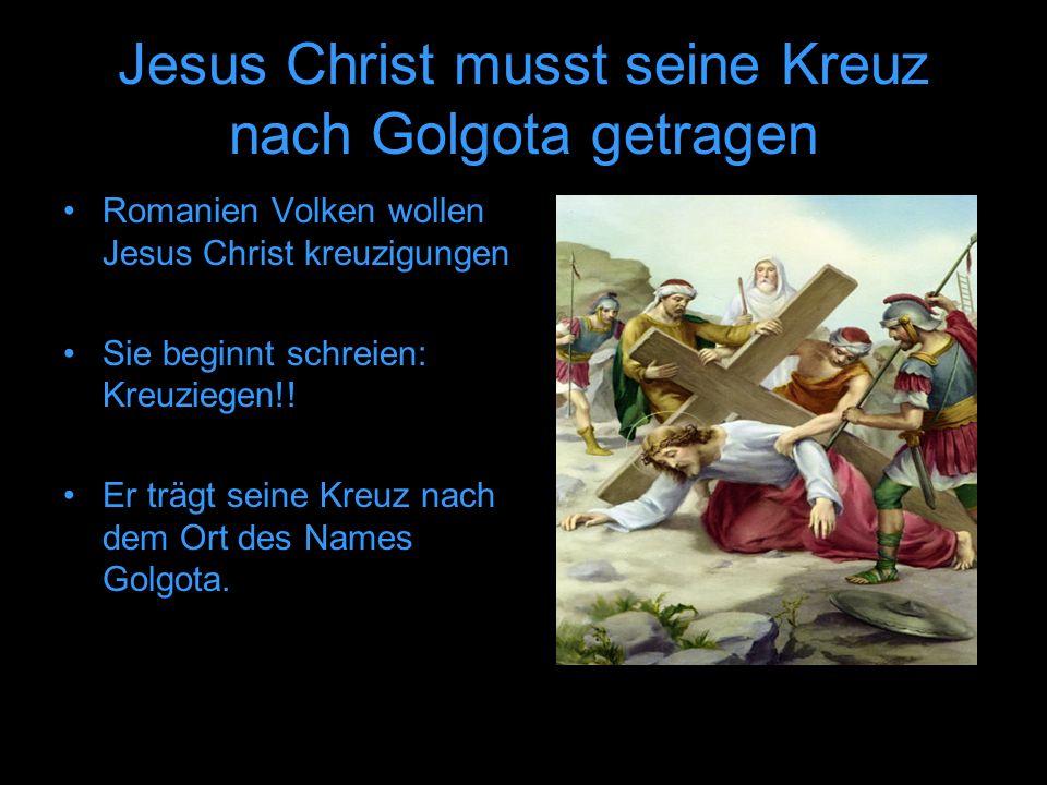 Jesus Christ musst seine Kreuz nach Golgota getragen Romanien Volken wollen Jesus Christ kreuzigungen Sie beginnt schreien: Kreuziegen!! Er trägt sein