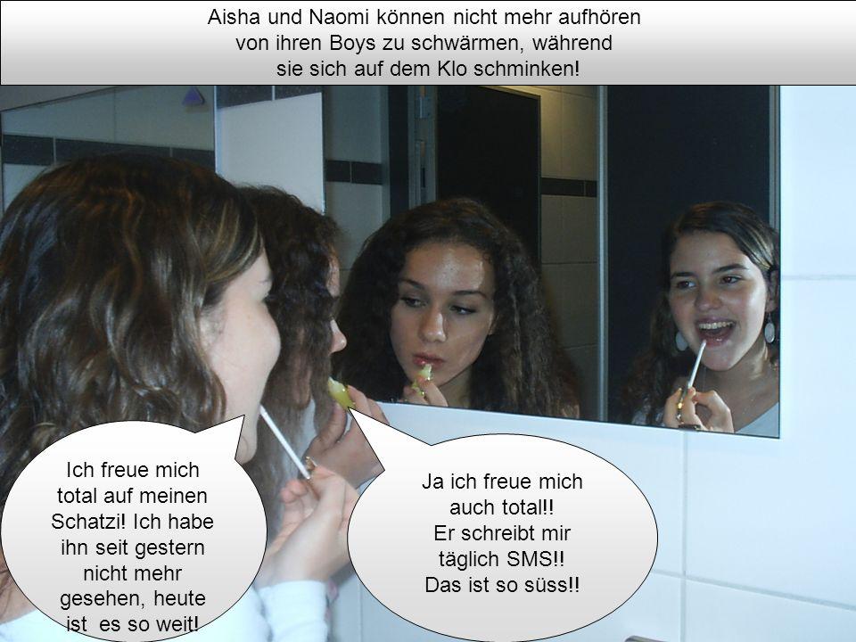 Aisha und Naomi können nicht mehr aufhören von ihren Boys zu schwärmen, während sie sich auf dem Klo schminken! Ich freue mich total auf meinen Schatz