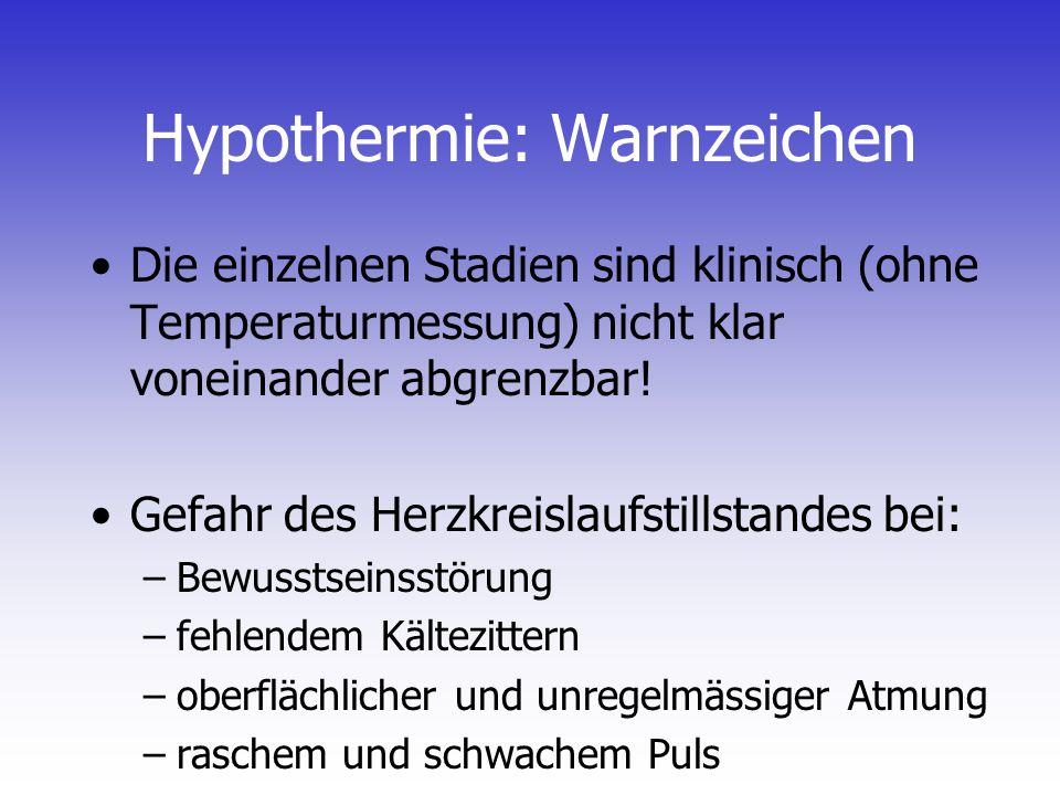 Hypothermie: Warnzeichen Die einzelnen Stadien sind klinisch (ohne Temperaturmessung) nicht klar voneinander abgrenzbar! Gefahr des Herzkreislaufstill