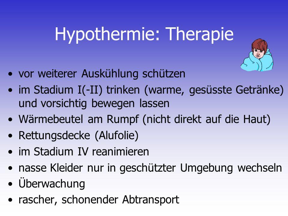 Hypothermie: Therapie vor weiterer Auskühlung schützen im Stadium I(-II) trinken (warme, gesüsste Getränke) und vorsichtig bewegen lassen Wärmebeutel