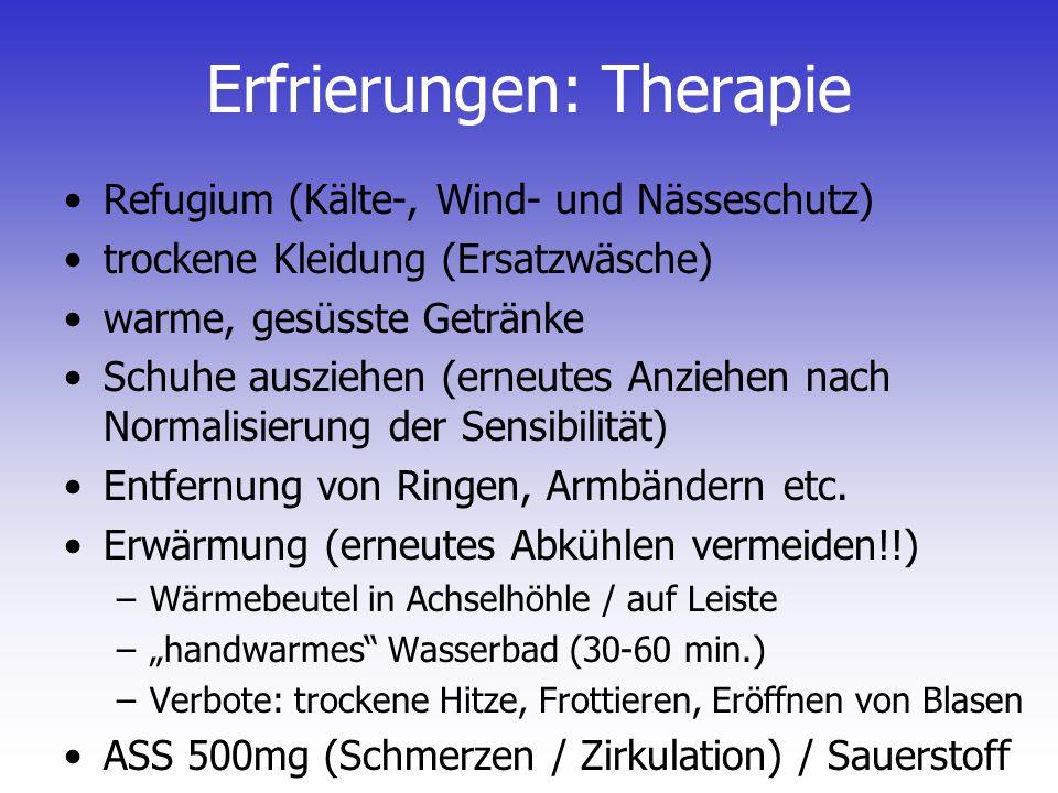 Erfrierungen: Therapie Refugium (Kälte-, Wind- und Nässeschutz) trockene Kleidung (Ersatzwäsche) warme, gesüsste Getränke Schuhe ausziehen (erneutes A