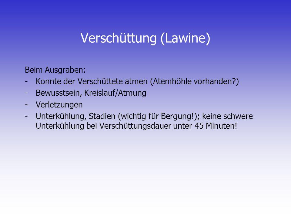 Verschüttung (Lawine) Beim Ausgraben: -Konnte der Verschüttete atmen (Atemhöhle vorhanden?) -Bewusstsein, Kreislauf/Atmung -Verletzungen -Unterkühlung