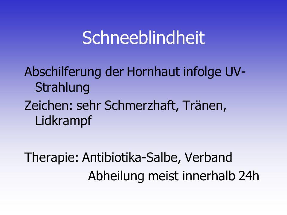 Schneeblindheit Abschilferung der Hornhaut infolge UV- Strahlung Zeichen: sehr Schmerzhaft, Tränen, Lidkrampf Therapie: Antibiotika-Salbe, Verband Abh