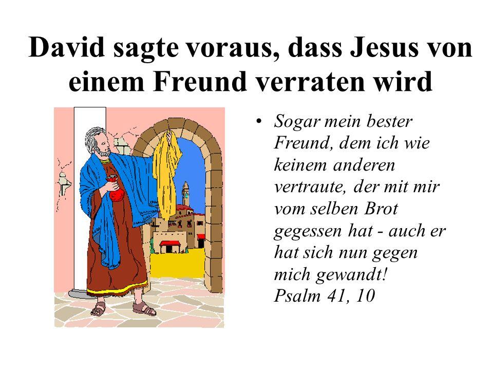 David sagte voraus, dass Jesus von einem Freund verraten wird Sogar mein bester Freund, dem ich wie keinem anderen vertraute, der mit mir vom selben B