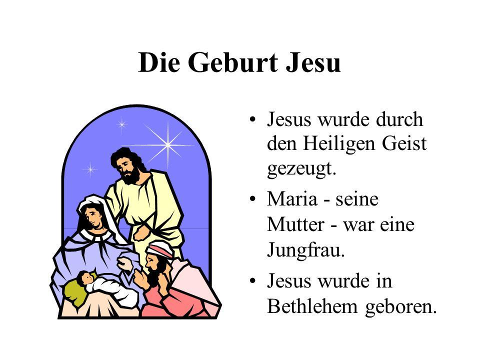 Die Geburt Jesu Jesus wurde durch den Heiligen Geist gezeugt. Maria - seine Mutter - war eine Jungfrau. Jesus wurde in Bethlehem geboren.