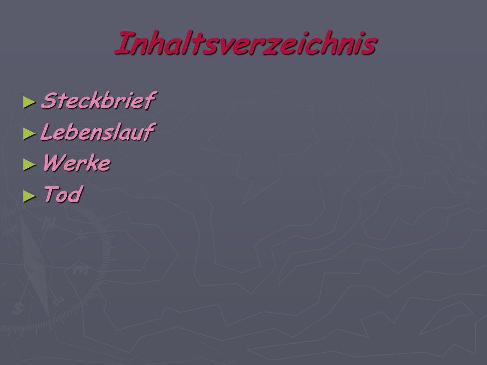 Inhaltsverzeichnis Steckbrief Steckbrief Lebenslauf Lebenslauf Werke Werke Tod Tod