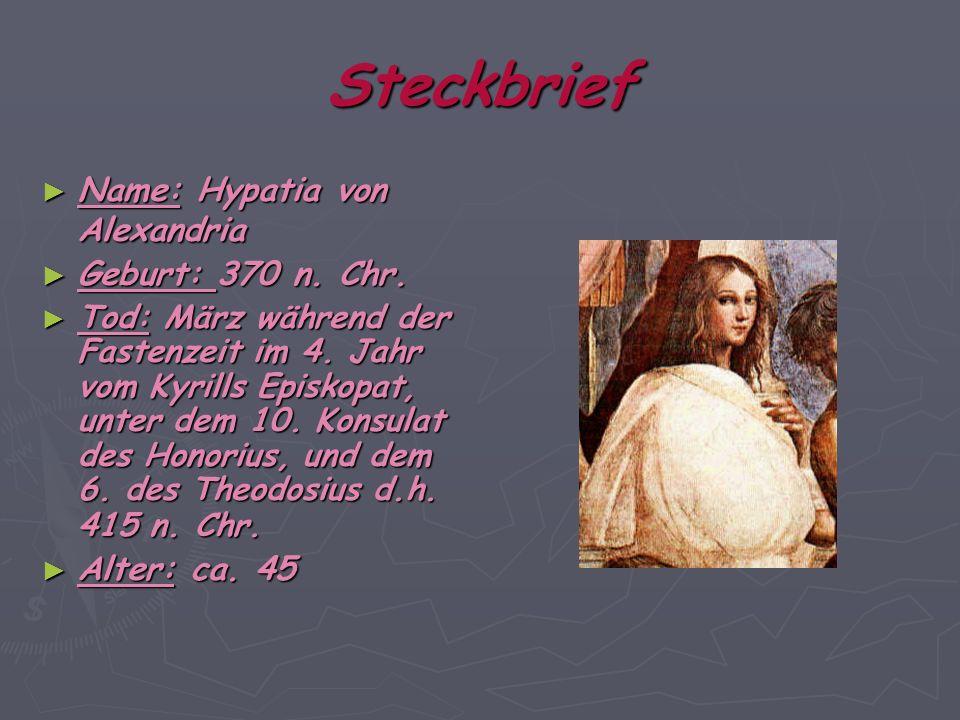 Steckbrief Name: Hypatia von Alexandria Name: Hypatia von Alexandria Geburt: 370 n. Chr. Geburt: 370 n. Chr. Tod: März während der Fastenzeit im 4. Ja