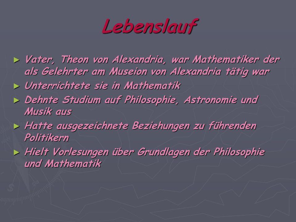 Lebenslauf Vater, Theon von Alexandria, war Mathematiker der als Gelehrter am Museion von Alexandria tätig war Vater, Theon von Alexandria, war Mathem