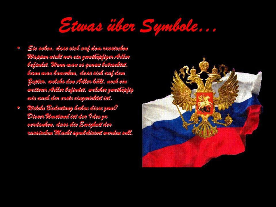 Etwas über Symbole… Sie sehen, dass sich auf dem russischen Wappen nicht nur ein zweiköpfiger Adler befindet. Wenn man es genau betrachtet, kann man b