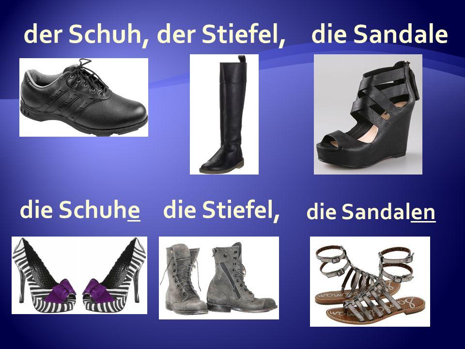 die Sandalen die Stiefel, die Schuhe