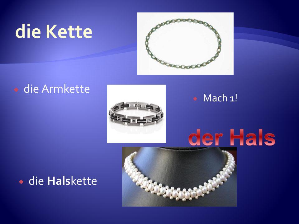 die Armkette die Halskette Mach 1!