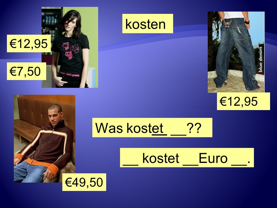 12,95 7,50 49,50 12,95 Was kostet __?? __ kostet __Euro __. kosten