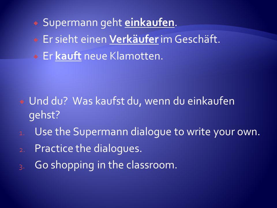 Supermann geht einkaufen. Er sieht einen Verkäufer im Geschäft. Er kauft neue Klamotten. Und du? Was kaufst du, wenn du einkaufen gehst? 1. Use the Su